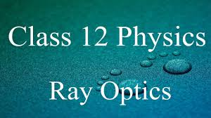 CLASS 12 PHYSICS:- RAY OPTICS AND OPTICAL INSTRUMENTS NOTES