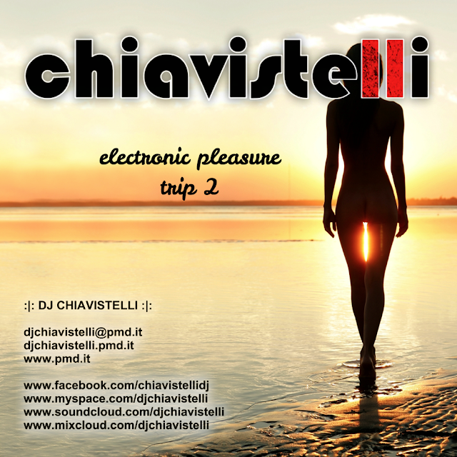 DJ Chiavistelli presents Electronic Pleasure 2018 - Trip 2
