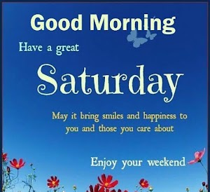 20+ Good Morning Saturday Have A Wonderful Weekend Messages