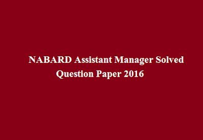 NABARD Assistant Manager Solved Question Paper 2016
