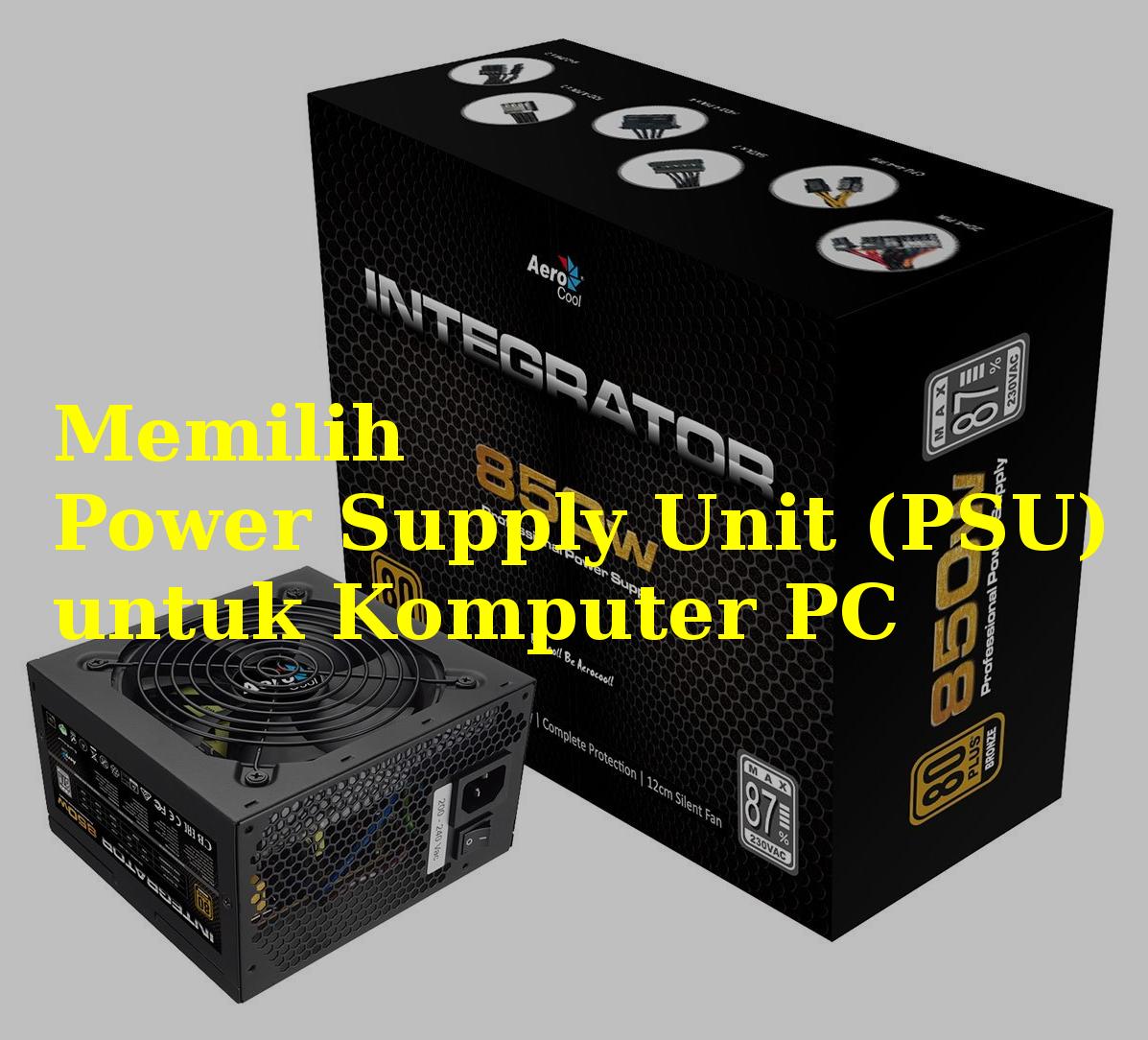 Tips Cara Memilih Power Supply Unit Psu Untuk Komputer Pc Kabel Sebagai Salah Satu Komponen Penting Dalam Merakit Sebuah Tentu Saja Perlu Diketahui Bagaimana Dan