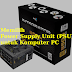 Tips Cara Memilih Power Supply Unit (PSU) untuk Komputer PC