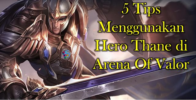 Menggunakan Hero Thane di Arena Of valor