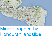 http://sciencythoughts.blogspot.com/2014/07/miners-trapped-by-honduran-landslide.html