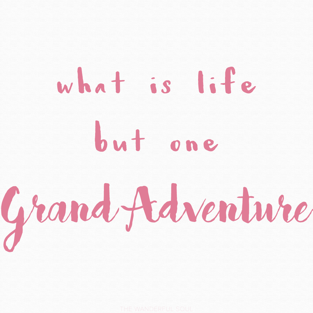 Travel Quotes About Adventure. What Is Life But One Grand Adventure. | The  Wanderful. U201c