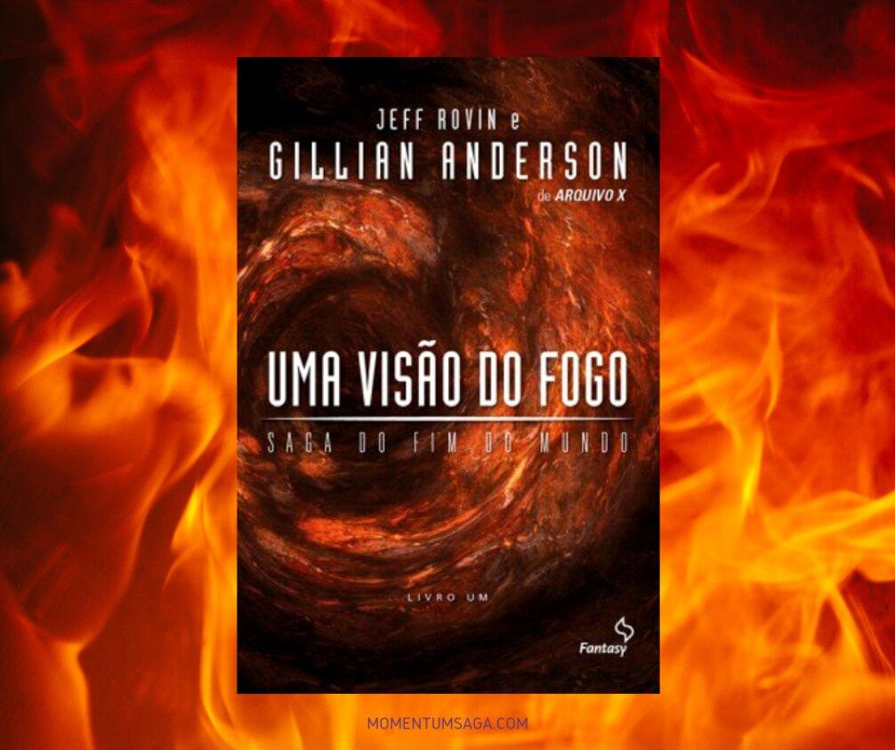 Resenha: Uma Visão do Fogo, de Gillian Anderson e Jeff Rovin