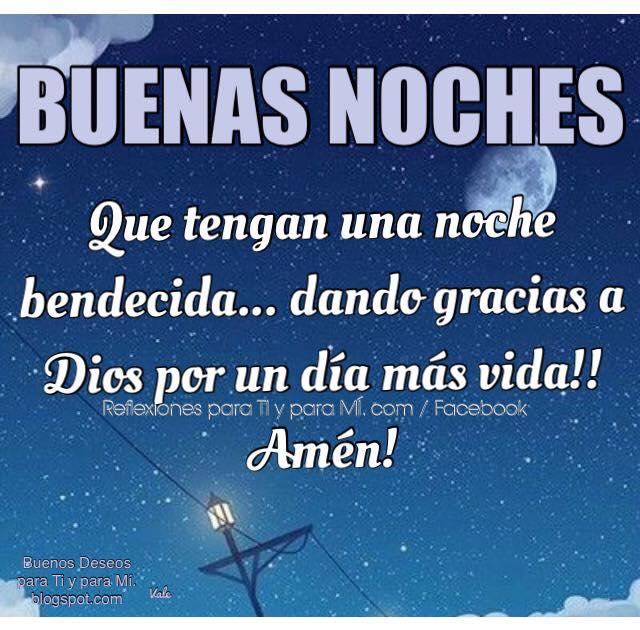 BUENAS NOCHES    Que tengan una noche bendecida...  dando gracias a Dios  por un día más de vida!!    Amén!