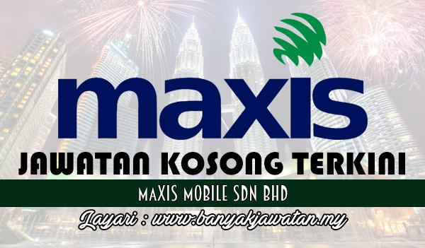 Jawatan Kosong Terkini 2017 di Maxis Mobile Sdn Bhd