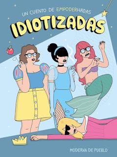 """""""Idiotizadas"""" [Moderna del pueblo]"""