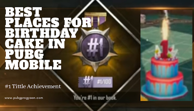 Best Places For Birthday Cakes In Pubg Mobile 1 Tittle