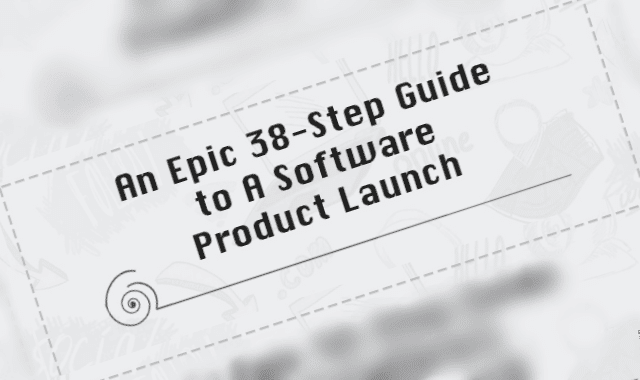 An Epic 38-Step Guide to a Software Product Launch