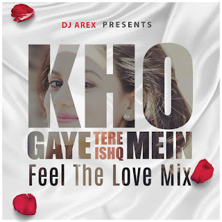 Kho-Gaye-Feel-The-Love-Mix-DJ-Arex