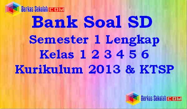 Download Bank Soal SD Semester 1 Lengkap Kelas 1 2 3 4 5 6