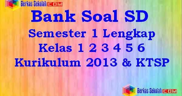 Bank Soal Sd Mi Semester 1 Lengkap Kelas 1 2 3 4 5 6 Kurikulum 2013 Dan Ktsp Berkas Sekolah