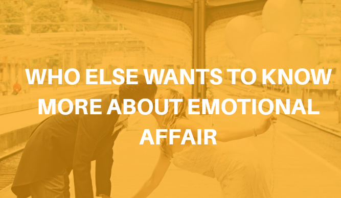 Who Else Wants To Know More About Emotional Affair
