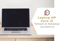 5 Laptop HP Core i5 Terbaru 2018 dan Terbaik di Kelasnya