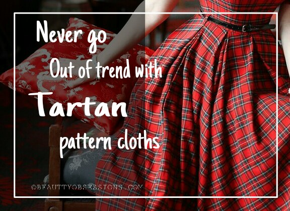 Never Go Out-of-trend with Tartan Pattern Cloths