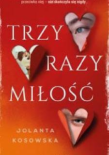 """RECENZJA PRZEDPREMIEROWA: """"Trzy razy miłość""""- Jolanta Kosowska"""