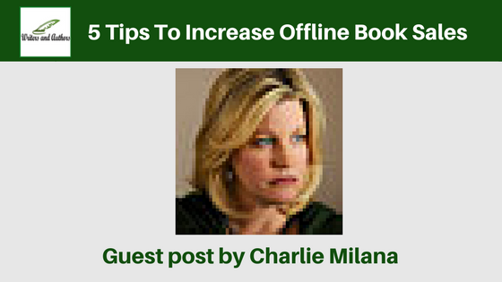 5 Tips To Increase Offline Book Sales, guest post by Charlie Milana