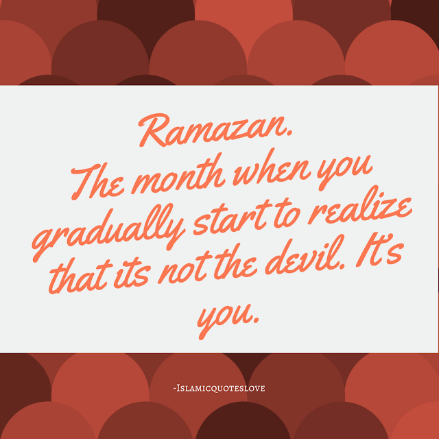 """Ramazan. The month when you gradually start to realize that its not the devil. It's you. It is you who need to recapitulate your flaws and brood over the inevitable fact that we create our own destiny with our actions and as is truly said – your actions speak louder than your words. So speak only when your words are better than your silence. This month is the time to indulge in a divine dalliance with The Almighty to convert your time and activities of desuetude to a much better use. And indeed , cannot we make time for The One who created time itself ?  And surely, it is evocative of the fact that God resides in each and every one of us. It just needs a frivolous transgression for Muslims to peek into their souls and rejuvenate the lissome connection that is shared with Allah, The Almighty.  But, glued to this, there is this sad fact that for many of us, the Holy Book ( Qur'an) has gathered a lot of dust since the last time we picked it up.  The Lord we worship in Ramadan is the same Lord we tend to turn away from in all the other months. For a true Muslim, end of Ramadan is not """"THE END"""" but start of a new journey leading towards Jannah(Heaven). So let us reaffirm our faith in our Creator and live our lives like everyday is Ramadan because then, the Akhirah will become our Eid !!  I would like to conclude by saying that the month of Ramadan is a talisman that helps  defeat our greatest nemesis, that is, the devil inside our own selves and in turn, it opens a plethora of incentives for us to come closer to The One who created us."""