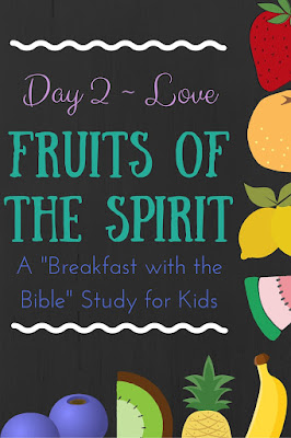 "Day 2 {Love} of a 10-Day ""Breakfast with the Bible"" Study over the Fruits of the Spirit for you and your little ones!  Includes a memory verse, discussion time, picture book, object lessons, and extension activities!"