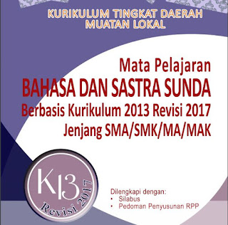 Kurikulum Tingkat Daerah Muatan Lokal Mata Pelajaran Bahasa dan Sastra Sunda Kurikulum 2013 Revisi 2017 SMA/SMK/MA/MAK Dilengkapi Silabus dan Pedoman Penyusunan RPP