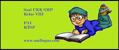Download soal latihan ulangan UKK/ UAS SMP kls 8 mapel PAI/ agama islam kurikulum ktsp tahun 2017 www.soalbagus.com