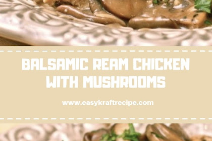 BALSAMIC REAM CHICKEN WITH MUSHROOMS