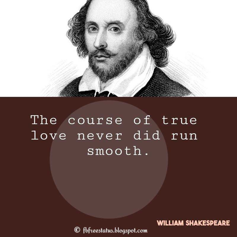 Shakespeare Quote, The course of true love never did run smooth.