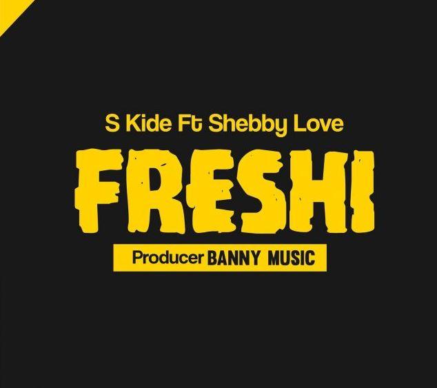S Kide Ft Shebby Love - Freshi (Fresh).