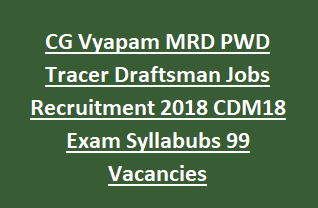 Chhattisgarh CG Vyapam MRD PWD Tracer Draftsman Jobs Recruitment 2018 CDM18 Exam Syllabubs Notification 99 Vacancies
