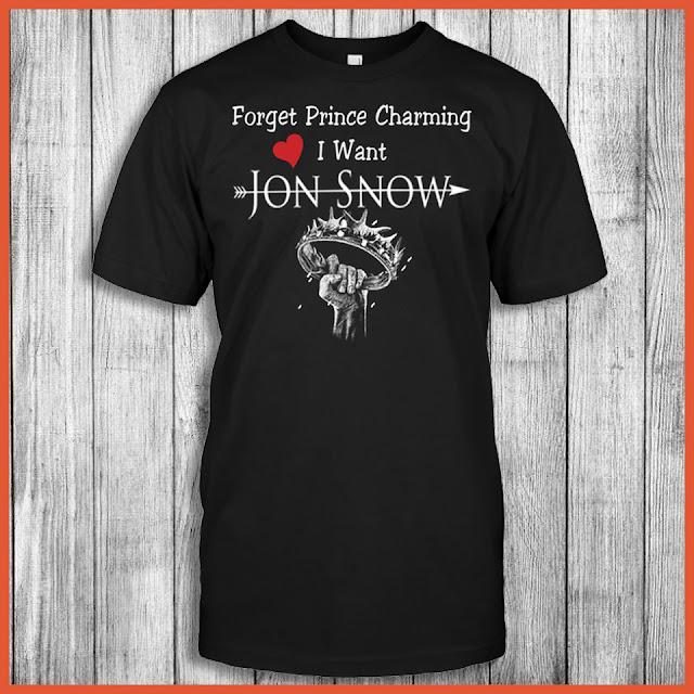 Jon Snow - Forget Prince Charming I Want Shirt