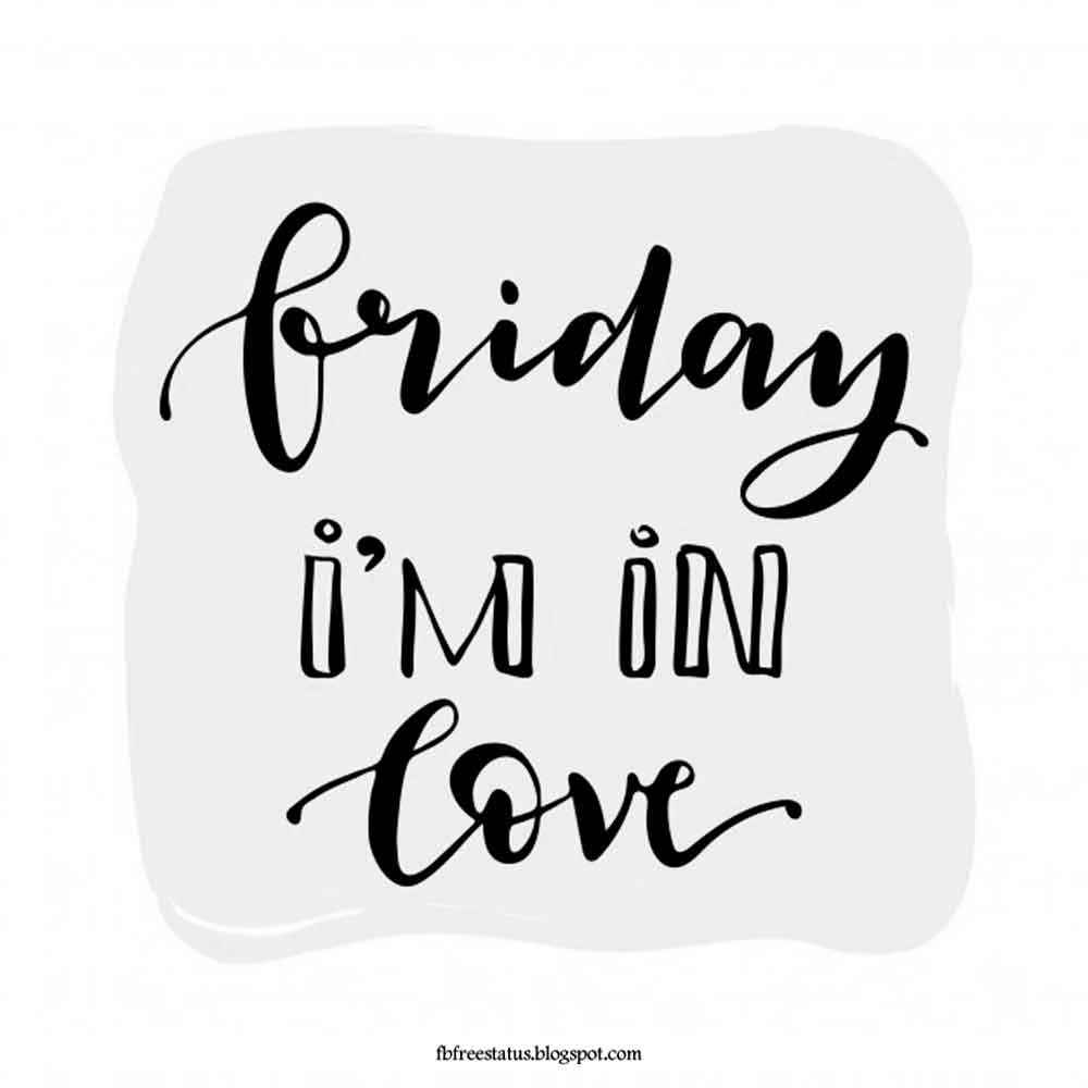 Friday I'am in love.