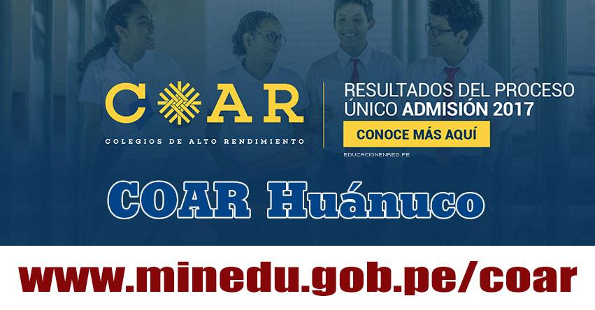 COAR Huánuco: Resultado Final Examen Admisión 2017 (28 Febrero) Lista de Ingresantes - Colegios de Alto Rendimiento - MINEDU - www.drehuanuco.gob.pe
