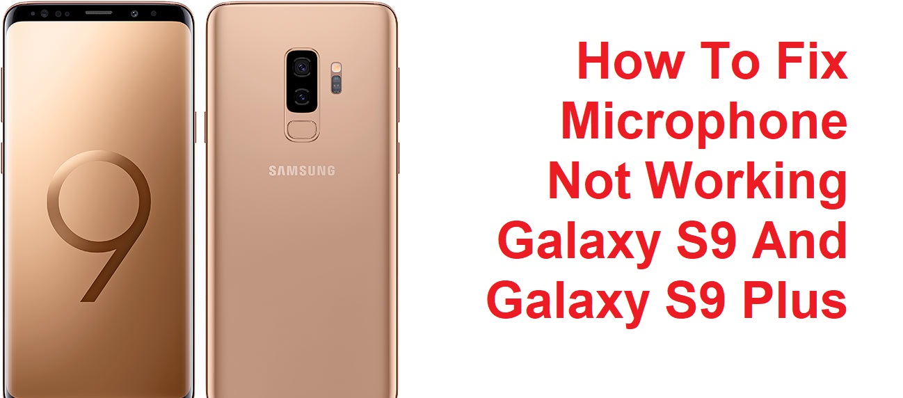 How To Fix Microphone Not Working Galaxy S9 And Galaxy S9