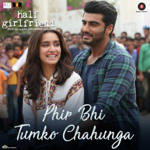 Phir Bhi Tumko Chahunga (Half Girlfriend)