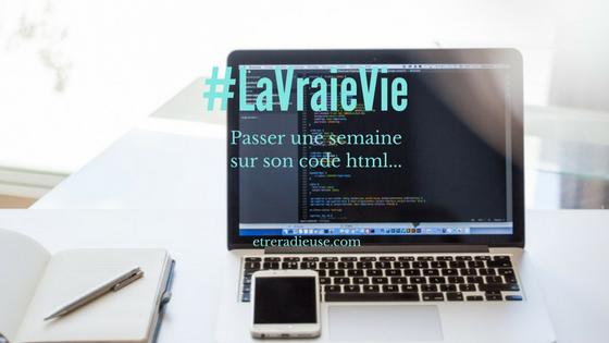 #LaVraieVie : Passer une semaine sur son code html...
