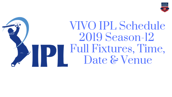 VIVO IPL Schedule 2019 Season-12 Full Fixtures, Time, Date & Venue