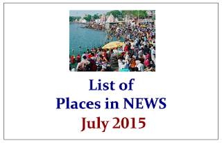 List of Important Places in NEWS- July 2015 | GK Updates