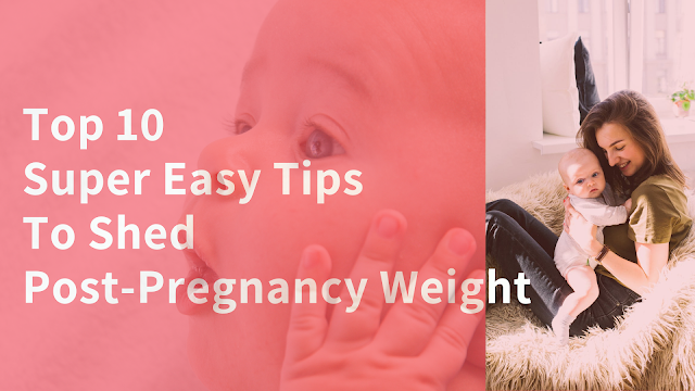 Top 10 Super Easy Tips to Shed Post-Pregnancy Weight