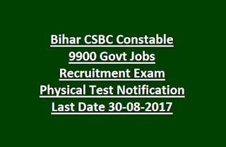 Bihar CSBC Constable 9900 Govt Jobs Recruitment Exam Physical Test Notification Last Date 30-08-2017