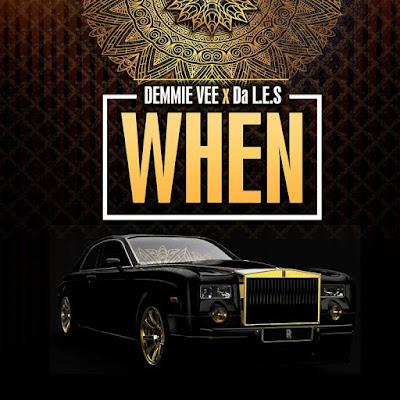 [Music] Demmie Vee  – When Ft. Da L.E.S