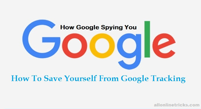 Top 5 Ways to Avoid Google Tracking Latest 2018
