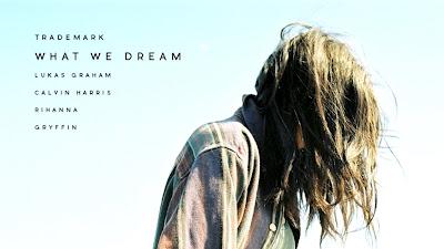 Trademark - What We Dream ( Lukas Graham x Calvin Harris x Rihanna x Gryffin )
