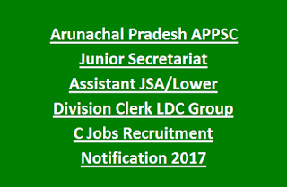 Arunachal Pradesh APPSC Junior Secretariat Assistant JSA, Lower Division Clerk LDC Group C Jobs Recruitment Notification 2017
