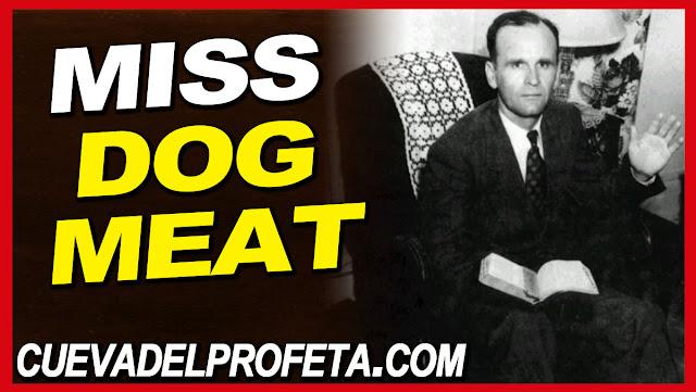 Miss dog meat - William Marrion Branham Quotes