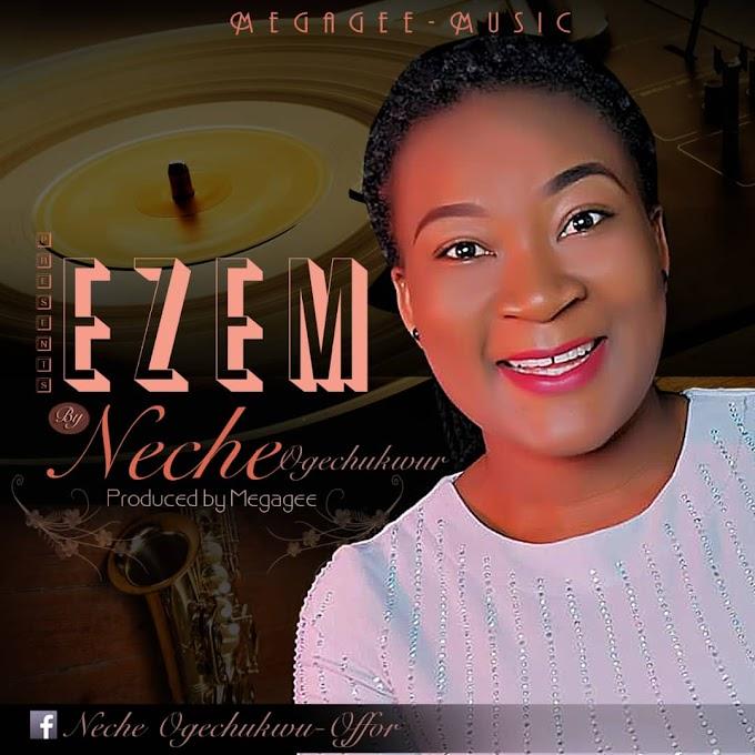 Gospel Music: Neche Ogechukwu_Ezem (Prod.By Megagee)