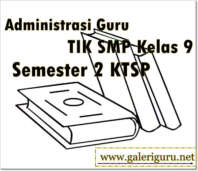 Administrasi Guru TIK SMP Kelas 9 Semester 2 KTSP | Galeri Guru