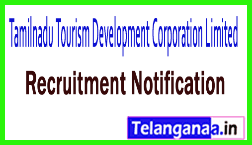 Tamilnadu Tourism Development Corporation Limited TTDC Recruitment