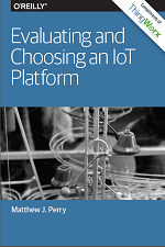 Free From O'reilly Media: Evaluating In Addition To Choosing An Iot Platform